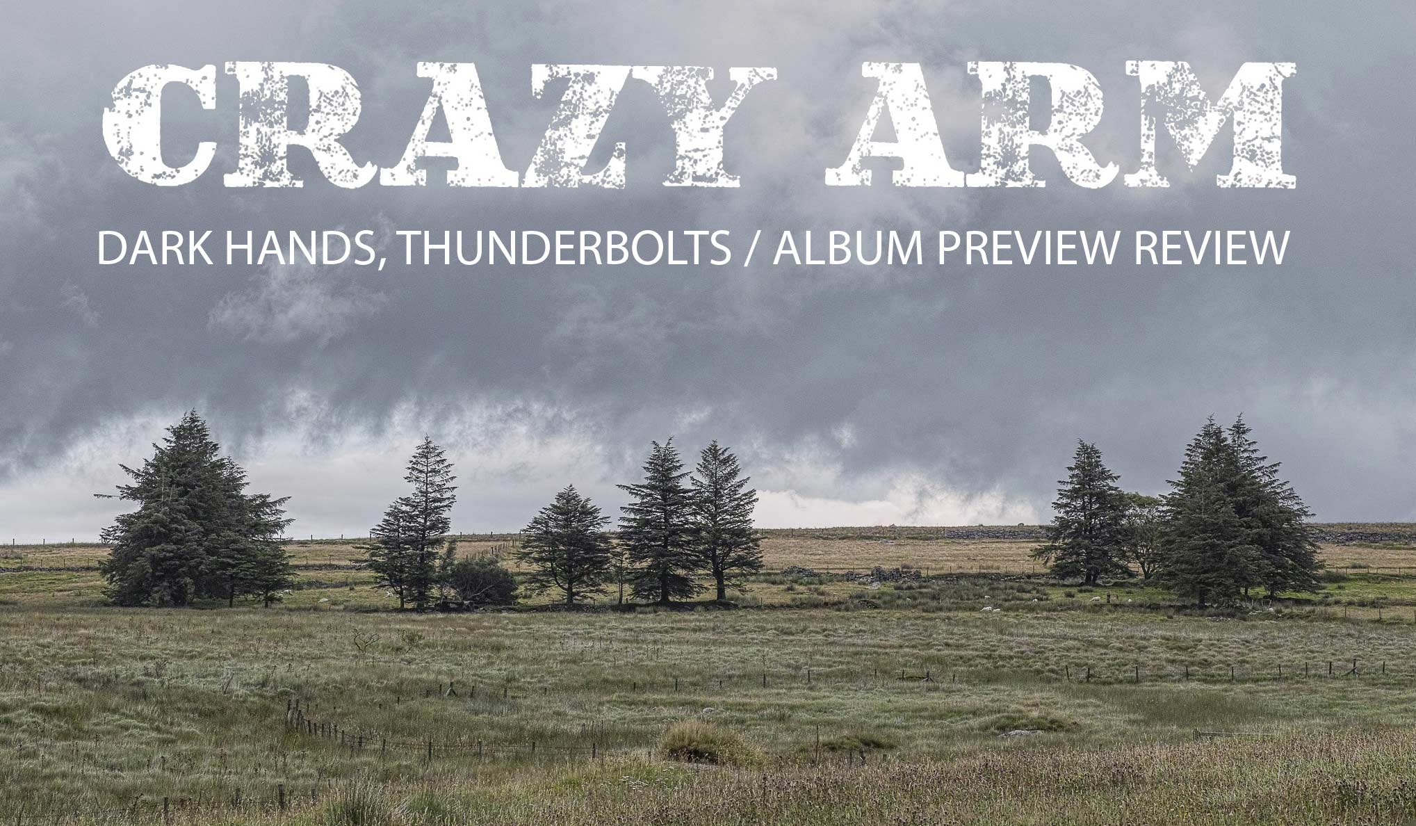Crazy Arm streamed a debut of their fourth LP 'Dark Hands, Thunderbolts' on 25th MAY 2020